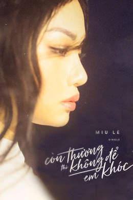 Miu Lê (ft. Đạt G, Karik) - Official MV: Còn thương thì không để em khóc