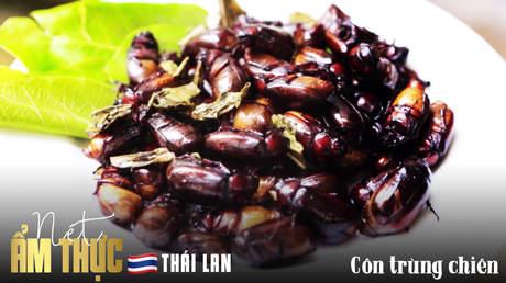 Nét ẩm thực Thái Lan: Côn trùng chiên