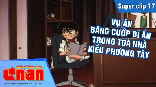 Conan - Superclip 17: Vụ án băng cướp bí ẩn trong tòa nhà kiểu phương Tây