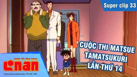 Conan - Superclip 33: Cuộc thi Matsue Tamatsukuri lần thứ 14