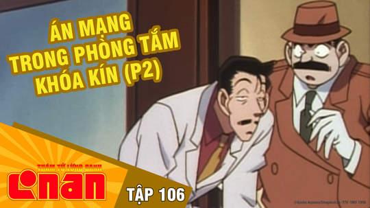 Conan - Tập 106: Án mạng trong phòng tắm khóa kín (P2)