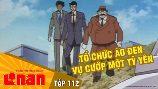 Conan - Tập 112: Tổ chức áo đen vụ cướp một tỷ yên