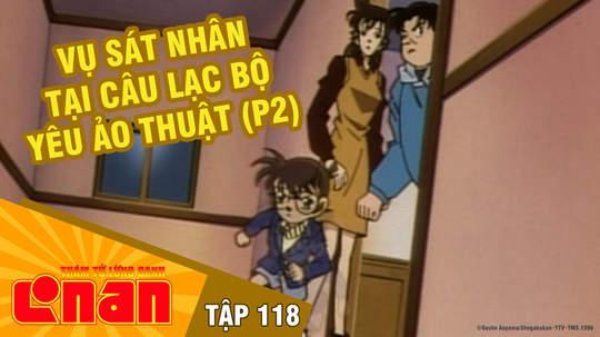 Conan - Tập 118: Vụ sát nhân tại câu lạc bộ yêu ảo thuật (P2)
