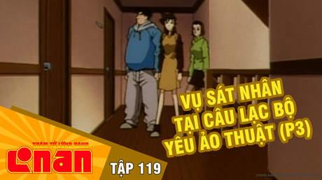 Conan - Tập 119: Vụ sát nhân tại câu lạc bộ yêu ảo thuật (P3)