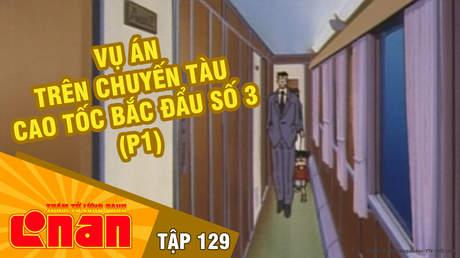 Conan - Tập 129: Vụ án trên chuyến tàu cao tốc Bắc Đẩu số 3 (P1)