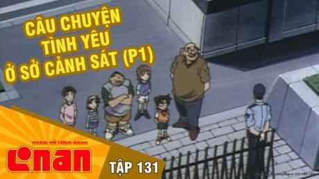 Conan - Tập 131: Câu chuyện tình yêu ở Sở cảnh sát (P1)