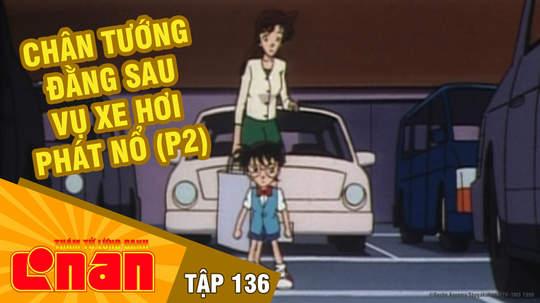 Conan - Tập 136: Chân tướng đằng sau vụ xe hơi phát nổ (P2)