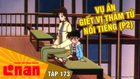 Conan - Tập 173: Vụ án giết vị thám tử nổi tiếng (P2)