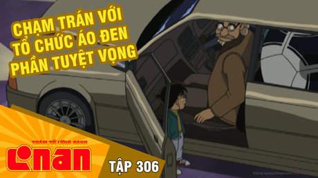 Conan - Tập 306: Chạm trán với tổ chức áo đen. Phần tuyệt vọng