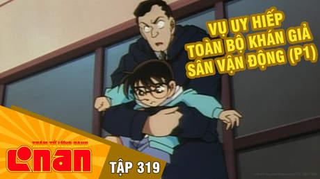 Conan - Tập 319: Vụ uy hiếp toàn bộ khán giả sân vận động (P1)