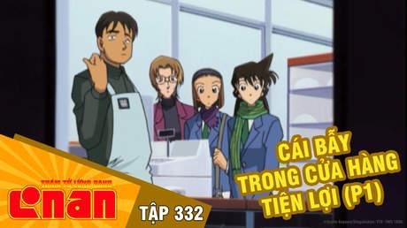 Conan - Tập 332: Cái bẫy trong cửa hàng tiện lợi (P1)