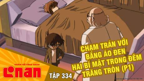 Conan - Tập 334: Chạm trán với băng áo đen. Hai bí mật trong đêm trăng tròn (P1)