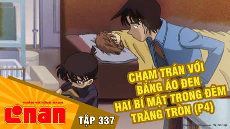 Conan - Tập 337: Chạm trán với băng áo đen. Hai bí mật trong đêm trăng tròn (P4)