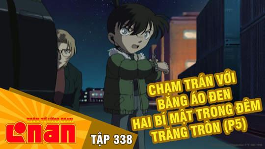 Conan - Tập 338: Chạm trán với băng áo đen. Hai bí mật trong đêm trăng tròn (P5)