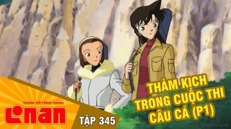Conan - Tập 345: Thảm kịch trong cuộc thi câu cá (P1)