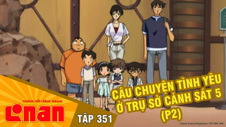 Conan - Tập 351: Câu chuyện tình yêu ở trụ sở Cảnh sát 5 (P2)
