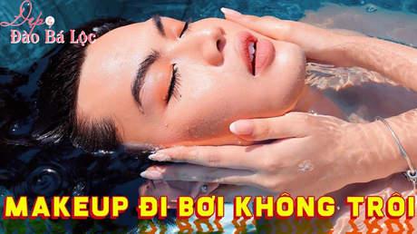 Đẹp cùng Đào Bá Lộc: Kem chống nắng make up đi bơi không trôi