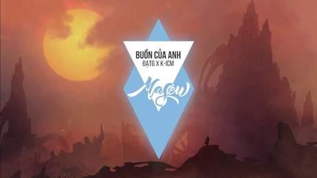Đạt G x K-ICM: Buồn Của Anh (Masew Remix)