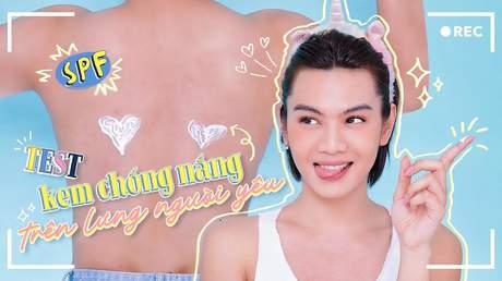 Đẹp cùng Đào Bá Lộc: Test kem chống nắng trên lưng người yêu