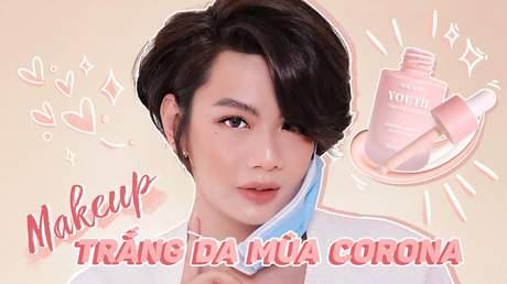 Đẹp cùng Đào Bá Lộc: Makeup nâng tông trắng da mùa Corona