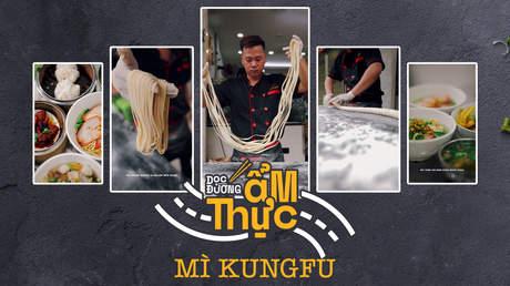 Dọc đường ẩm thực: Mì kéo Kungfu