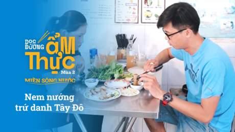 Dọc đường ẩm thực Mùa 2 - Nem nướng trứ danh Tây Đô