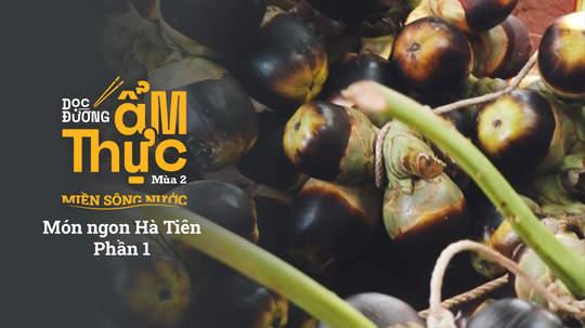 Dọc đường ẩm thực Mùa 2 - Món ngon Hà Tiên (Phần 1)