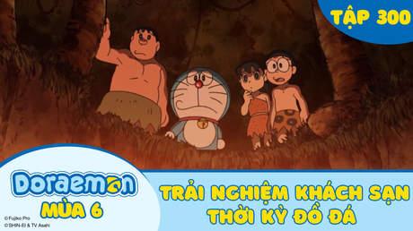 Doraemon S6 - Tập 300: Trải nghiệm khách sạn thời kỳ đồ đá