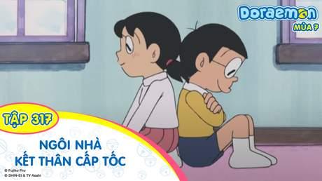 Doraemon S7 - Tập 317: Ngôi nhà kết thân cấp tốc