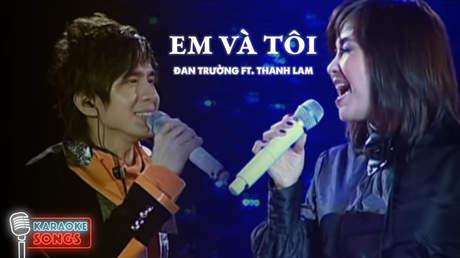 Karaoke songs: Em và tôi - Đan Trường ft. Thanh Lam
