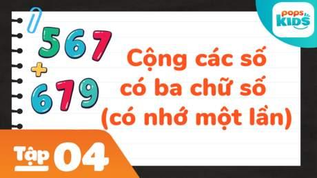 Học Toán Cùng POPS Kids - Tập 4: Cộng các số có ba chữ số (có nhớ một lần)