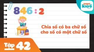 Học Toán Cùng POPS Kids - Tập 42: Chia số có ba chữ số cho số có một chữ số