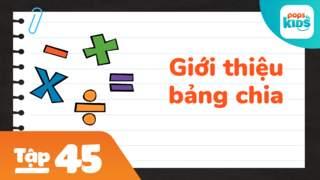 Học Toán Cùng POPS Kids - Tập 45: Giới thiệu bảng chia