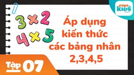 Học Toán Cùng POPS Kids - Tập 7: Áp dụng kiến thức các bảng nhân 2,3,4,5