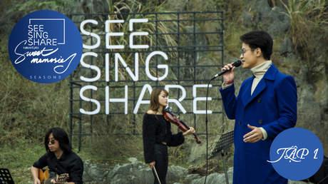 See Sing Share S3 - Tập 1: Chỉ còn những mùa nhớ