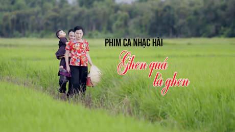 Phim ca nhạc hài - Ghen Quá Là Ghen