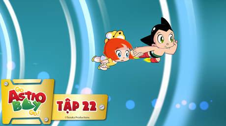 Go Astro Boy Go! - Tập 22: Nhiệm vụ không tưởng