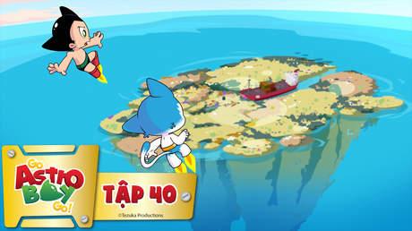 Go Astro Boy Go! - Tập 40: Ốc đảo nguy hiểm