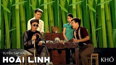 Tuyển tập hài Hoài Linh: Khó