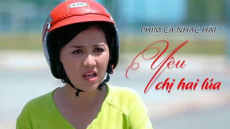 Phim ca nhạc hài - Yêu Chị Hai Lúa
