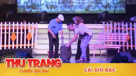 Tuyển tập hài Thu Trang: Cái giỏ rác