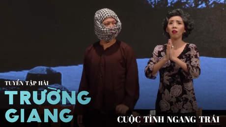 Tuyển tập hài Trường Giang: Cuộc tình ngang trái