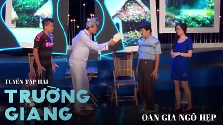 Tuyển tập hài Trường Giang: Oan gia ngõ hẹp