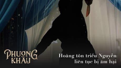 Phượng Khấu - Best cut: Hoàng tôn triều Nguyễn liên tục bị ám hại