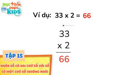 Học Toán Cùng POPS Kids - Tập 15: Nhân số có hai chữ số với số có một chữ số (không nhớ)