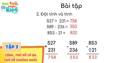 Học Toán Cùng POPS Kids - Tập 3: Cộng, trừ số có ba chữ số (không nhớ)