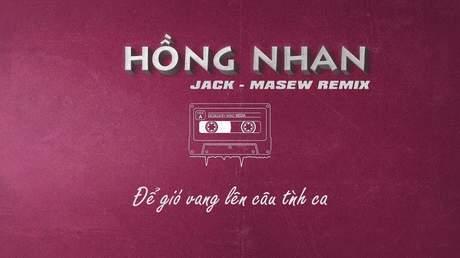 Jack - Hồng Nhan (Masew Remix)