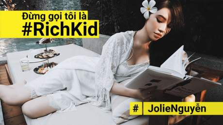 Đừng gọi tôi là #RichKid - Jolie Nguyễn