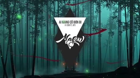 K-ICM x APJ - Ai Mang Cô Đơn Đi (Masew Remix)