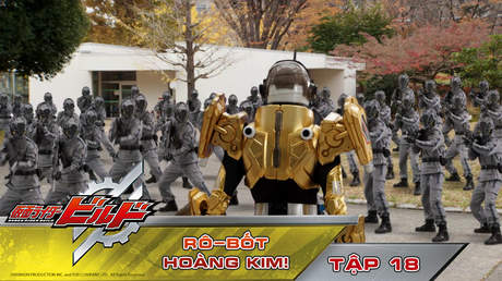 Kamen Rider Build - Tập 18: Rô-bốt hoàng kim!